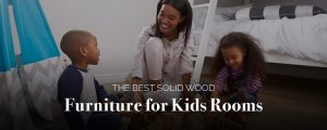 The Best Solid Wood Furniture for Kids Rooms