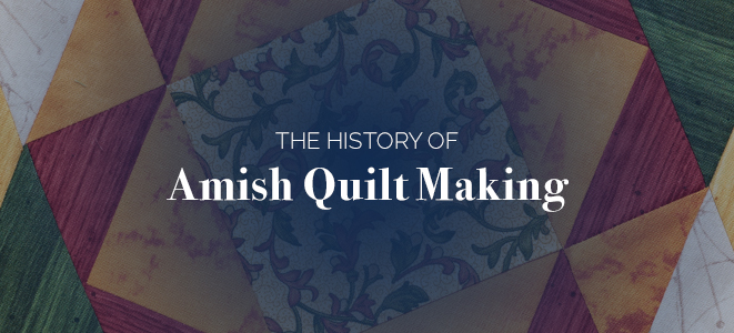 The History of Amish Quilt Making