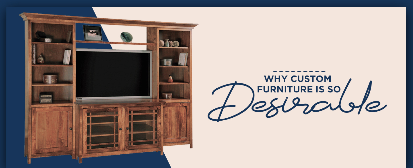 Why Custom Furniture Is so Desirable
